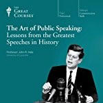 The Art of Public Speaking: Lessons from the Greatest Speeches in History by Professor John R. Hale